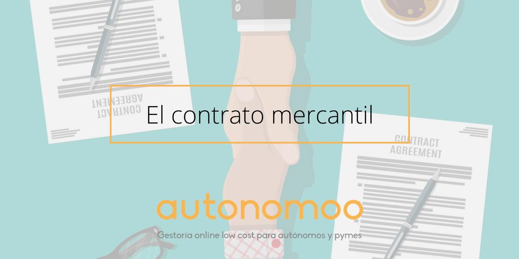 El Contrato Mercantil: qué es, qué información contiene y ventajas de firmarlo